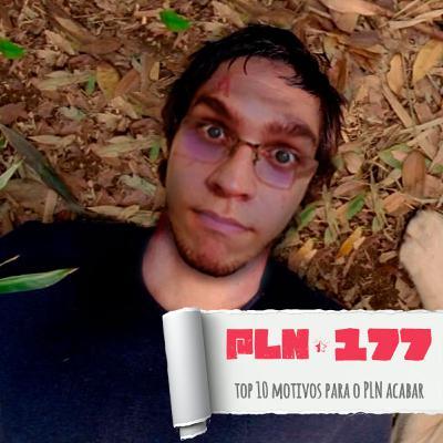 PLN #177 – TOP 10 MOTIVOS PARA O PLN ACABAR