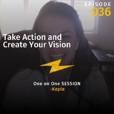 Take Action and Create Your Vision w/Kayla