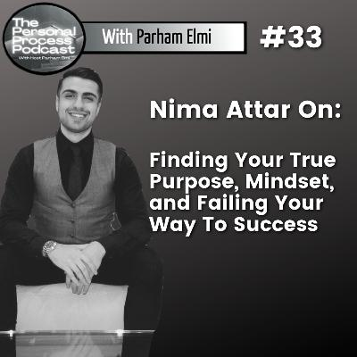 Nima Attar: Trusting Yourself, Failing To Your Goal, And Updating Our Navigation System To Meet The 21st Century.