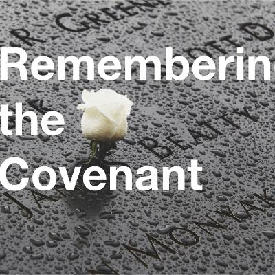 Remembering the Covenant