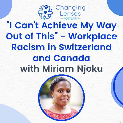 """Ep14: """"I Can't Achieve My Way Out of This"""" - Workplace Racism in Switzerland and Canada, with Miriam Njoku"""