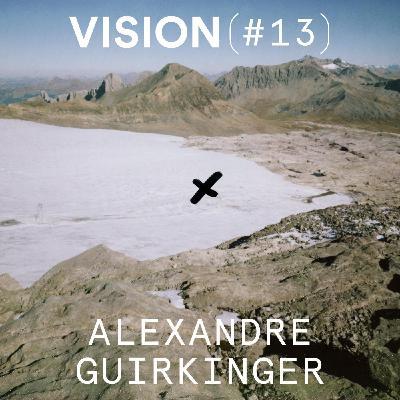 VISION #13 - ALEXANDRE GUIRKINGER