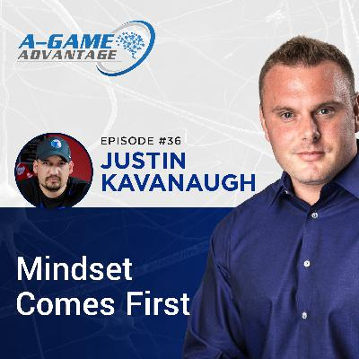 036 - Justin Kavanaugh - Mindset Comes First
