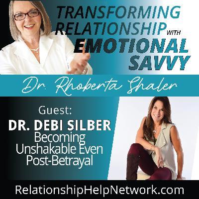 Becoming Unshakable Even Post-Betrayal   GUEST: Dr. Debi Silber