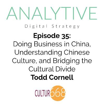 Doing Business in China, Understanding Chinese Culture, and Bridging the Cultural Divide - Todd Cornell