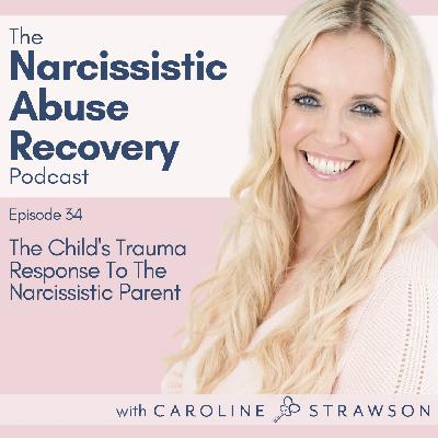 034 The Child's Trauma Response To The Narcissistic Parent