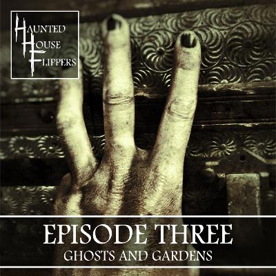 3 - Ghosts and Gardens