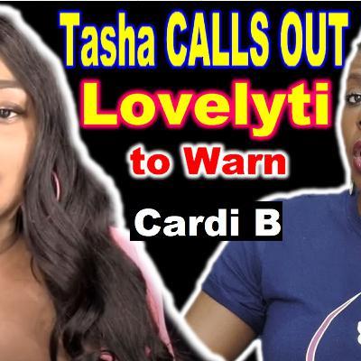 YouTube Drama: Tasha K THROWS Lovelyti Under the BUS to Cardi B