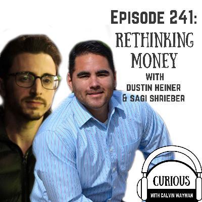 Ep241-Rethinking Money with Dustin Heiner and Sagi Shrieber