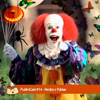 PudimCast #14 – Medos e Fobias.
