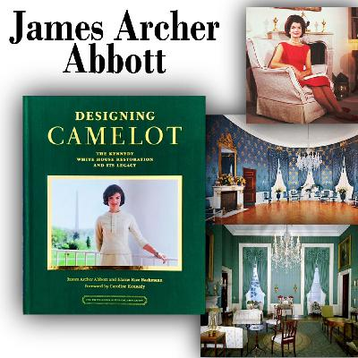 """Harvey Brownstone Interviews Co-Author of """"Designing Camelot: The Kennedy White House Restoration and its Legacy"""", James Archer Abbott"""