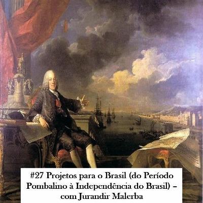 Episódio 27: Projetos para o Brasil (do Período Pombalino à Independência do Brasil)