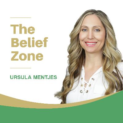 EP132: The Belief Zone With Ursula Mentjes