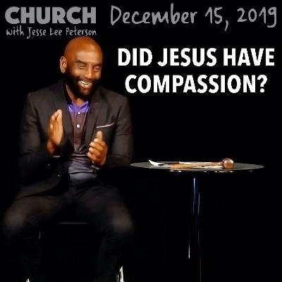 Compassion or Dispassion: Which Is Right? (Church 12/15/19)