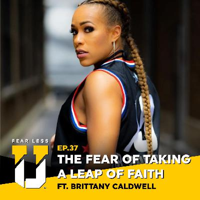 Fear Less University - Episode 37: The Fear of Taking a Leap of Faith ft. Brittany Caldwell