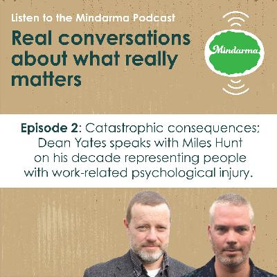 Episode 2: Catastrophic consequences: Miles Hunt on a decade representing people with work-related psychological injury.