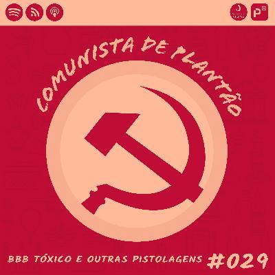 Comunista de Plantão #029: BBB Tóxico e outras pistolagens