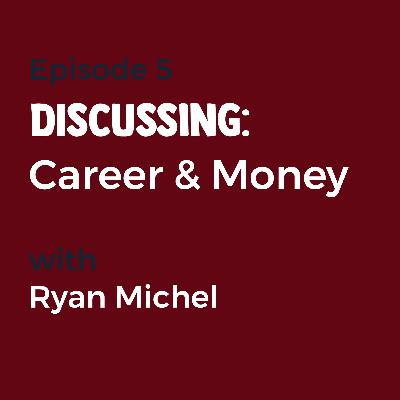 Episode 5 - Money and Career with Ryan Michel