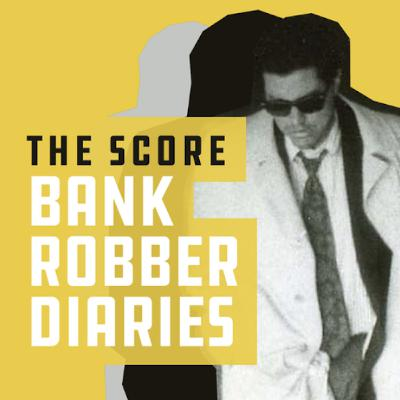 Introducing The Score: Bank Robber Diaries