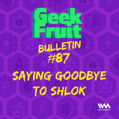 Ep. 291: Bulletin #87: Saying Goodbye to Shlok