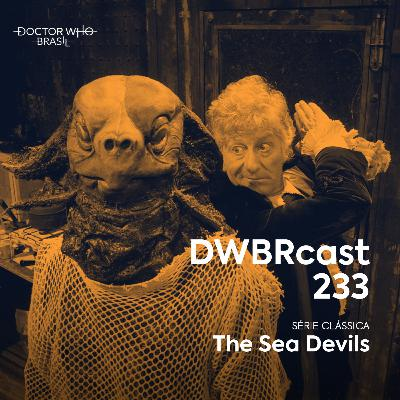 DWBRcast 233 - Série Clássica: The Sea Devils!