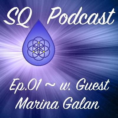 SQP-Ep.001 ~ Collaborating With Life in a Very Different Kind of Way  (w. Marina Galan)