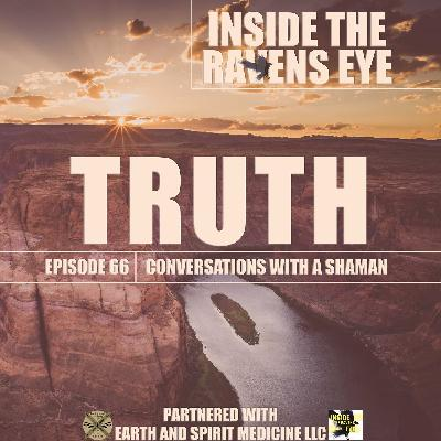 Truth - Episode 66 - Conversations with a Shaman