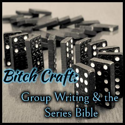 Bitch Craft: Group Writing & the Series Bible