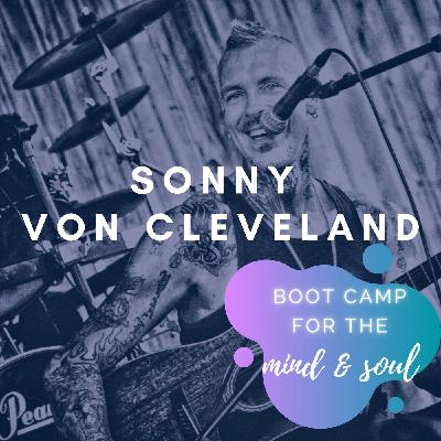 Sonny Von Cleveland   Overcoming Childhood Trauma and Incarceration by Becoming Self-Aware, Being Authentic & A Powerhouse of Inspiration