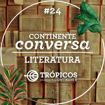 Trópicos #24 - #ContinenteConversa - Literatura
