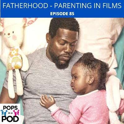 EP 85 - Parenting in Films - Fatherhood