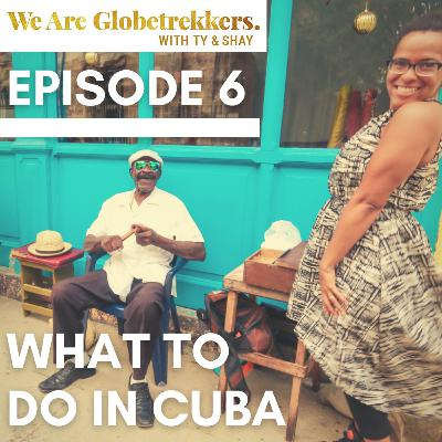 Episode 6: What to Do in Cuba