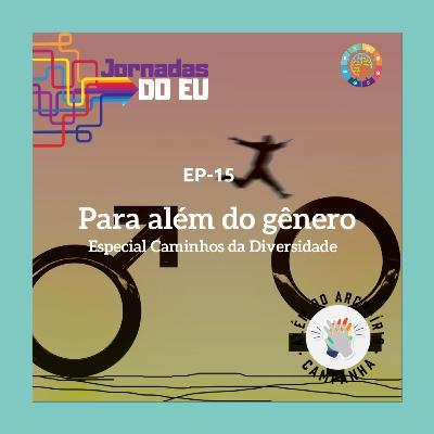 EP-15 Para além do gênero - Caminhos da Diversidade