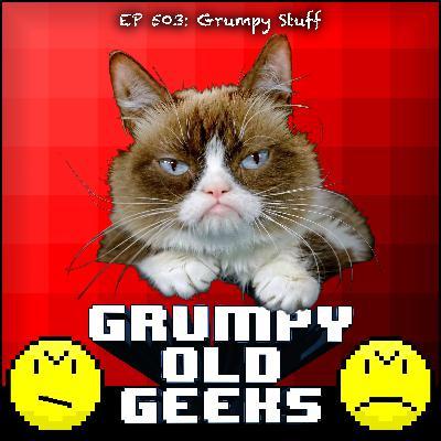 503: Grumpy Stuff