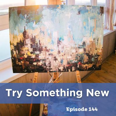 Episode 144: Try Something New