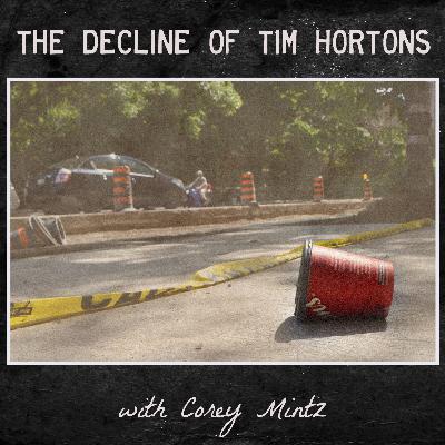 the Decline of Tim Horton's (with Corey Mintz)