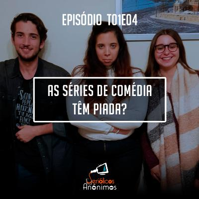 T01E04 - As séries de Comédia têm Piada?
