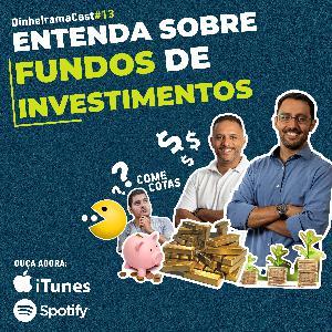 Entenda sobre Fundos de Investimentos | DinheiramaCast#E13S03