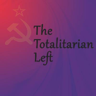Episode 142: The Totalitarian Left