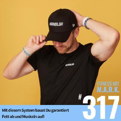 FMM 317 : Mit diesem System baust Du Fett ab und Muskeln auf, garantiert!