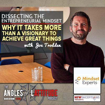 Joe Trodden – Dissecting the Entrepreneurial Mindset – Why It Takes More than a Visionary to Achieve Great Things (AoL 172)