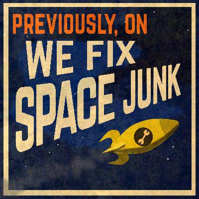 Previously, On We Fix Space Junk...