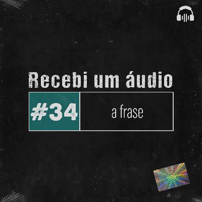 #34 - A Frase