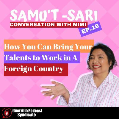 Episode 19 : How You Can Bring Your Talents to Work in A Foreign Country