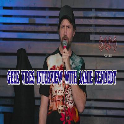 Geek Vibes Interview w/ Jamie Kennedy