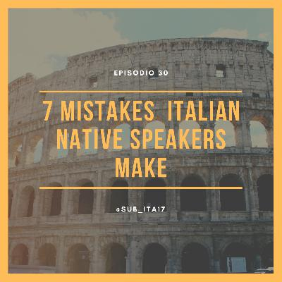 30. 7 mistakes Italian native speakers make