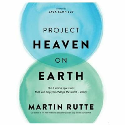 Podcast 801: Project Heaven on Earth with Martin Rutte