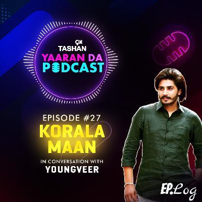 Ep 27: 9x Tashan Yaaran Da Podcast ft. Korala Maan