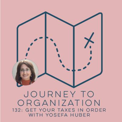 132 : Get Your taxes in order with Yosefa Huber
