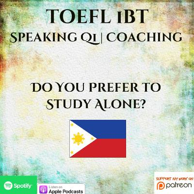 TOEFL iBT | Speaking | 1 on 1 Coaching | Question 1 | Do You Prefer to Study Alone?